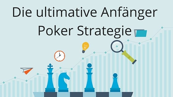 Die ultimative Anfänger Poker Strategie